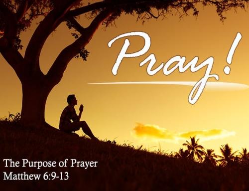 Pray!  The Purpose of Prayer